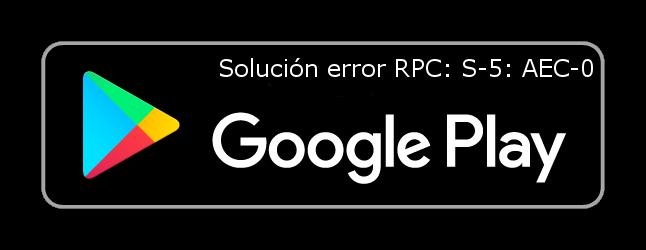 Solución error RPC S-5 AEC-0-play-store