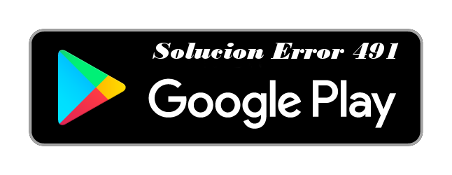 solucion-error-491-google-play-store