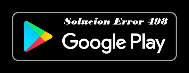solucion-error-498-google-play-store